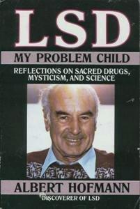 Albert Hofmann: LSD - My problem child